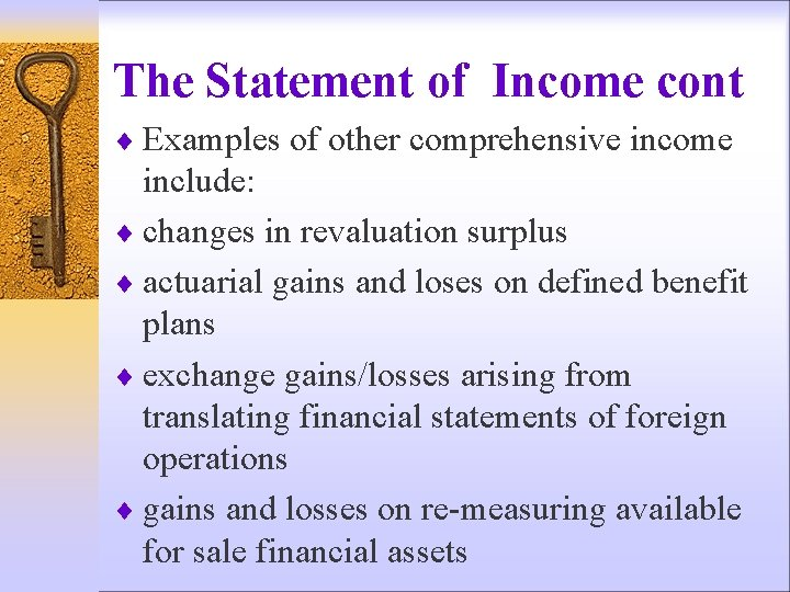 The Statement of Income cont ¨ Examples of other comprehensive income include: ¨ changes