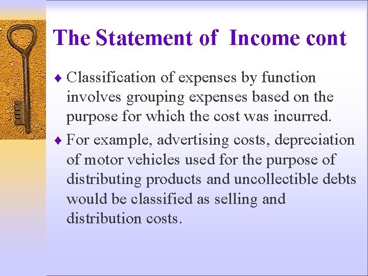 The Statement of Income cont ¨ Classification of expenses by function involves grouping expenses