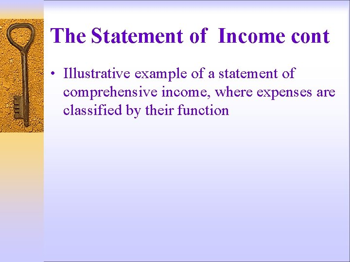 The Statement of Income cont • Illustrative example of a statement of comprehensive income,