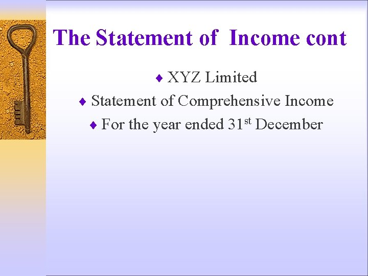The Statement of Income cont ¨ XYZ Limited ¨ Statement of Comprehensive Income ¨