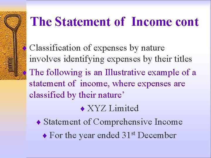 The Statement of Income cont ¨ Classification of expenses by nature involves identifying expenses