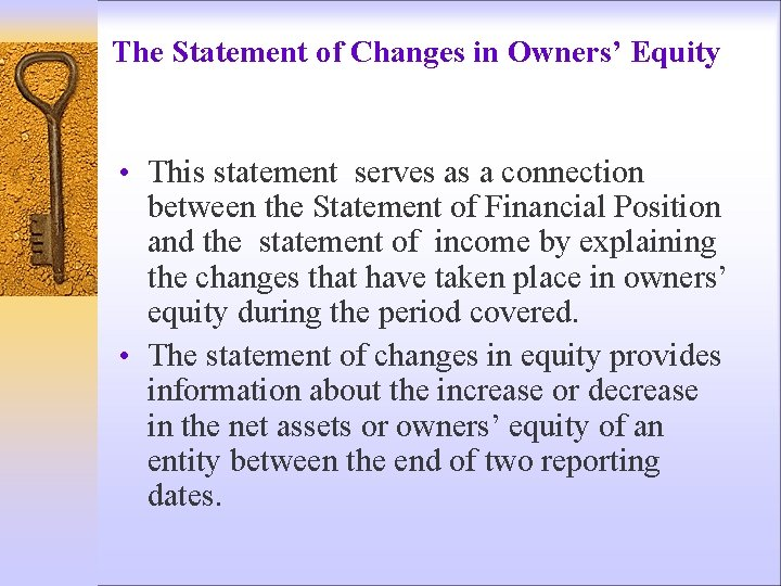 The Statement of Changes in Owners' Equity • This statement serves as a connection
