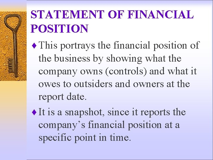STATEMENT OF FINANCIAL POSITION ¨ This portrays the financial position of the business by