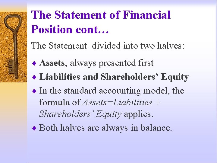 The Statement of Financial Position cont… The Statement divided into two halves: ¨ Assets,