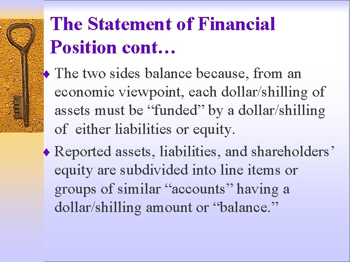 The Statement of Financial Position cont… ¨ The two sides balance because, from an
