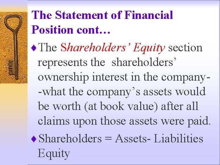 The Statement of Financial Position cont… ¨The Shareholders' Equity section represents the shareholders' ownership