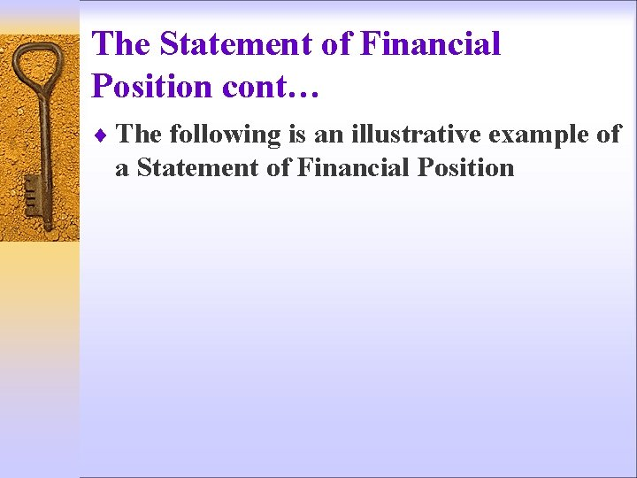 The Statement of Financial Position cont… ¨ The following is an illustrative example of
