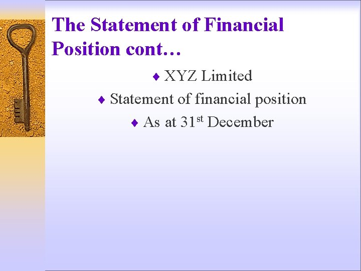 The Statement of Financial Position cont… ¨ XYZ Limited ¨ Statement of financial position