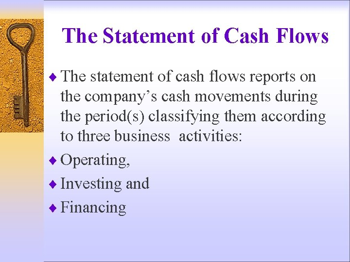 The Statement of Cash Flows ¨ The statement of cash flows reports on the