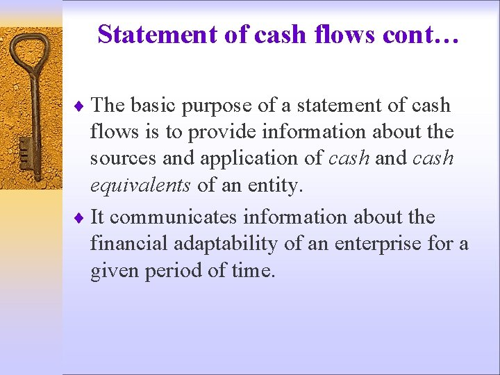 Statement of cash flows cont… ¨ The basic purpose of a statement of cash