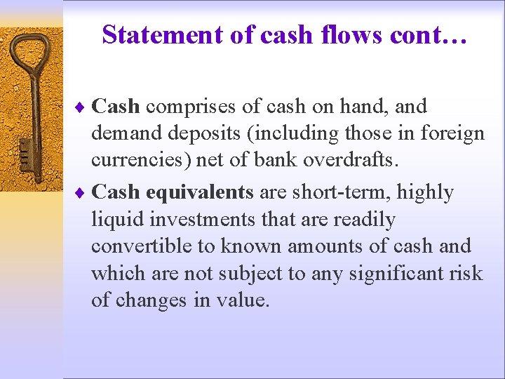 Statement of cash flows cont… ¨ Cash comprises of cash on hand, and demand