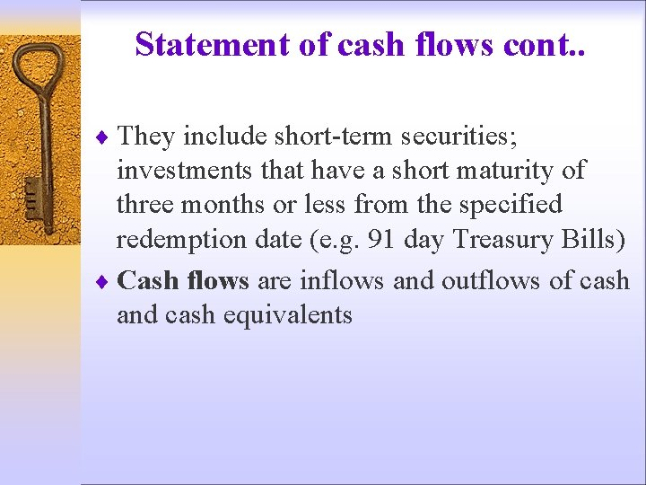 Statement of cash flows cont. . ¨ They include short-term securities; investments that have