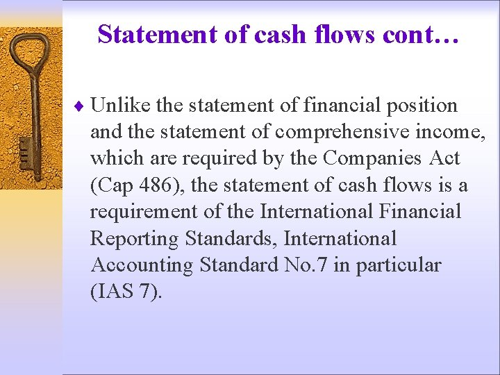 Statement of cash flows cont… ¨ Unlike the statement of financial position and the