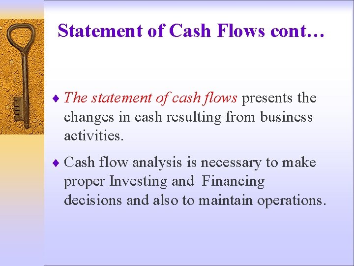 Statement of Cash Flows cont… ¨ The statement of cash flows presents the changes