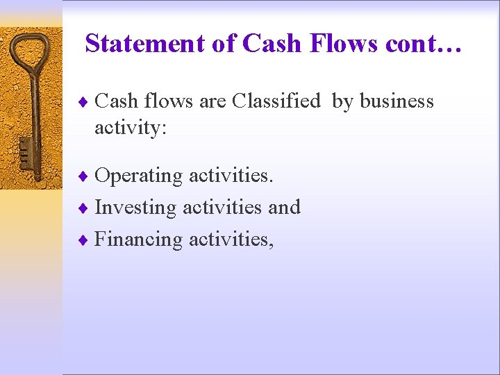 Statement of Cash Flows cont… ¨ Cash flows are Classified by business activity: ¨
