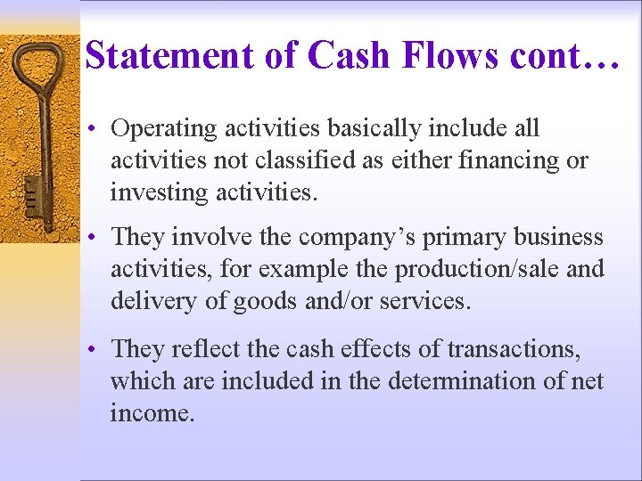 Statement of Cash Flows cont… • Operating activities basically include all activities not classified