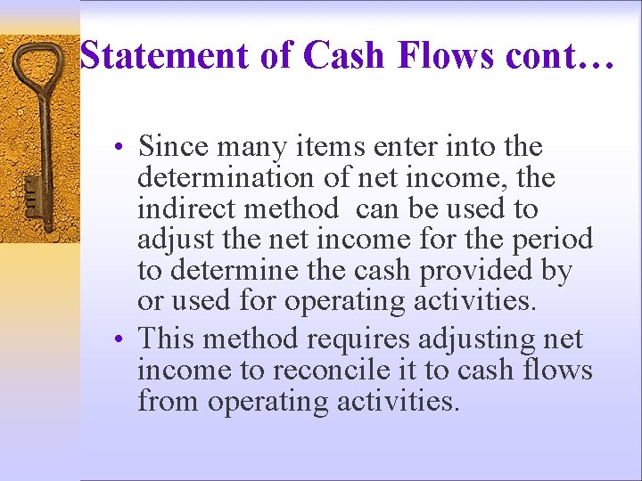 Statement of Cash Flows cont… • Since many items enter into the determination of