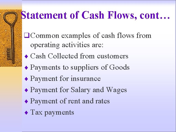 Statement of Cash Flows, cont… q Common examples of cash flows from operating activities