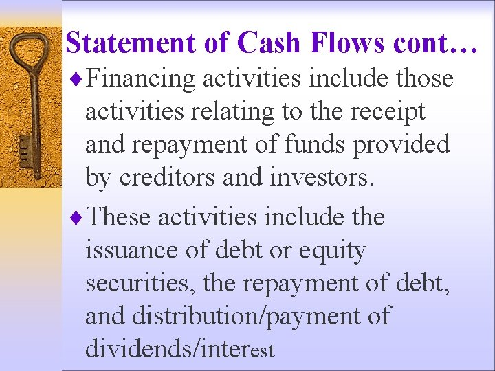 Statement of Cash Flows cont… ¨Financing activities include those activities relating to the receipt