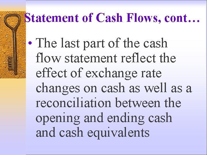 Statement of Cash Flows, cont… • The last part of the cash flow statement