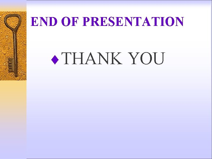 END OF PRESENTATION ¨THANK YOU