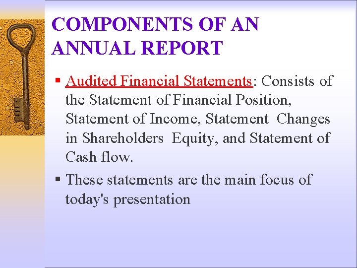 COMPONENTS OF AN ANNUAL REPORT § Audited Financial Statements: Consists of the Statement of