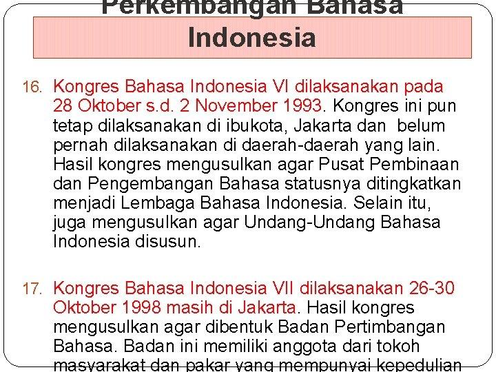 Perkembangan Bahasa Indonesia 16. Kongres Bahasa Indonesia VI dilaksanakan pada 28 Oktober s. d.