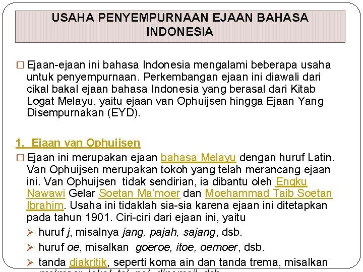 USAHA PENYEMPURNAAN EJAAN BAHASA INDONESIA � Ejaan-ejaan ini bahasa Indonesia mengalami beberapa usaha untuk