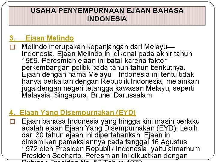 USAHA PENYEMPURNAAN EJAAN BAHASA INDONESIA 3. Ejaan Melindo � Melindo merupakan kepanjangan dari Melayu—