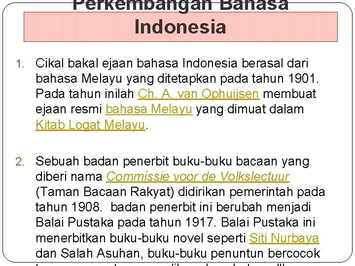 Perkembangan Bahasa Indonesia 1. Cikal bakal ejaan bahasa Indonesia berasal dari bahasa Melayu yang