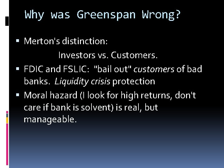 """Why was Greenspan Wrong? Merton's distinction: Investors vs. Customers. FDIC and FSLIC: """"bail out"""""""