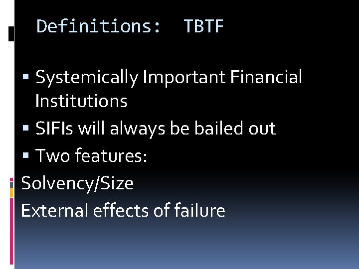 Definitions: TBTF Systemically Important Financial Institutions SIFIs will always be bailed out Two features: