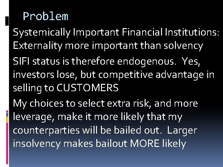 Problem Systemically Important Financial Institutions: Externality more important than solvency SIFI status is therefore