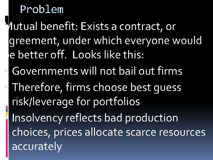 Problem Mutual benefit: Exists a contract, or agreement, under which everyone would be better