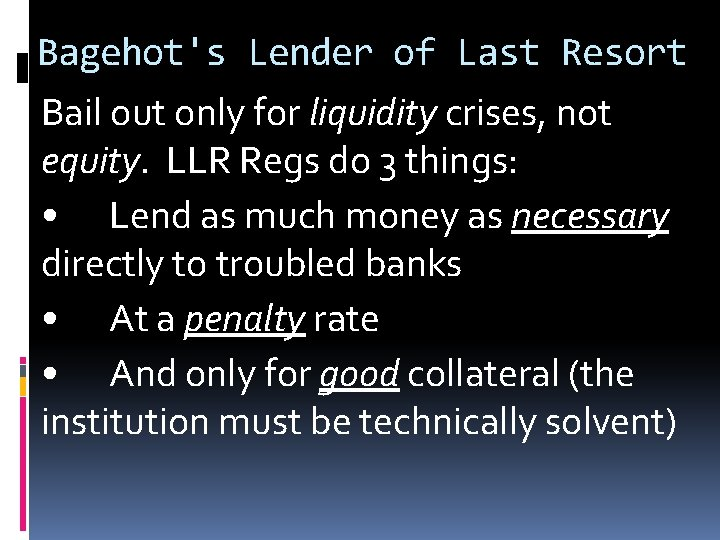 Bagehot's Lender of Last Resort Bail out only for liquidity crises, not equity. LLR