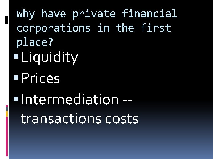 Why have private financial corporations in the first place? Liquidity Prices Intermediation -transactions costs