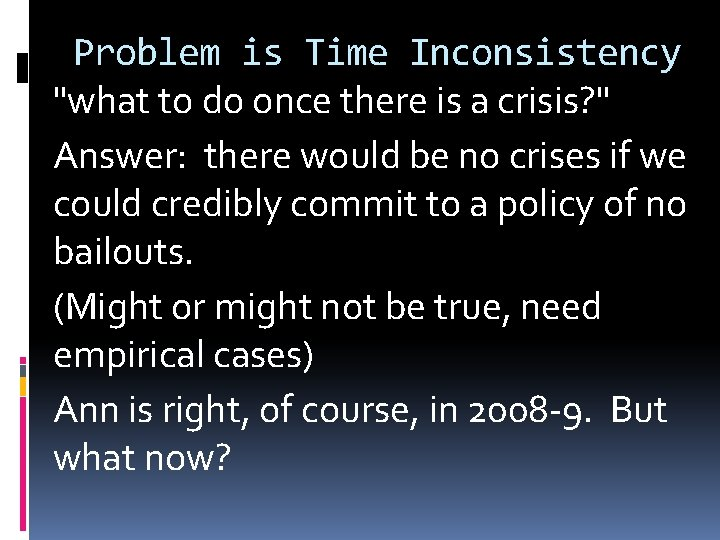 """Problem is Time Inconsistency """"what to do once there is a crisis? """" Answer:"""