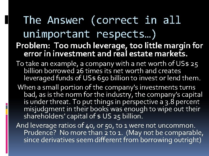 The Answer (correct in all unimportant respects…) Problem: Too much leverage, too little margin