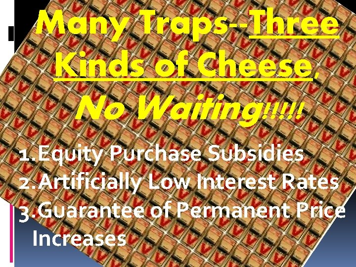 Many Traps--Three Kinds of Cheese, No Waiting!!!!! 1. Equity Purchase Subsidies 2. Artificially Low