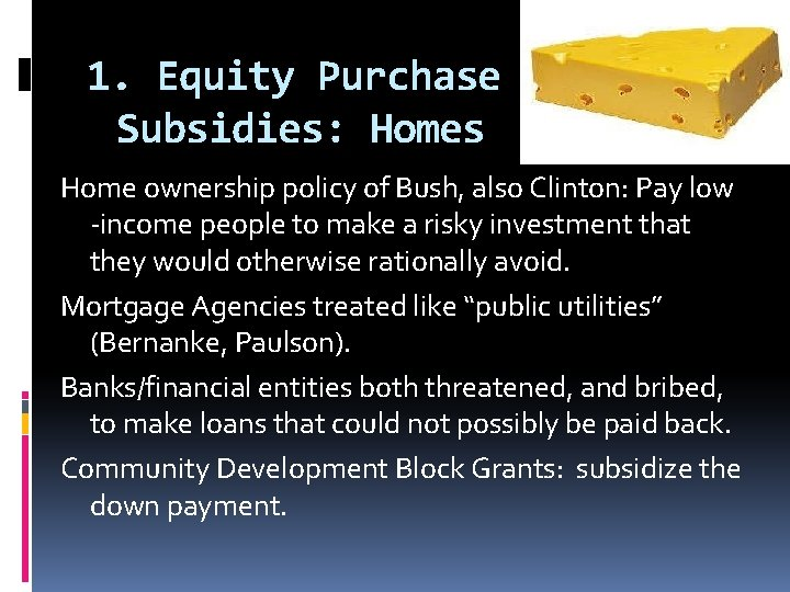 1. Equity Purchase Subsidies: Homes Home ownership policy of Bush, also Clinton: Pay low