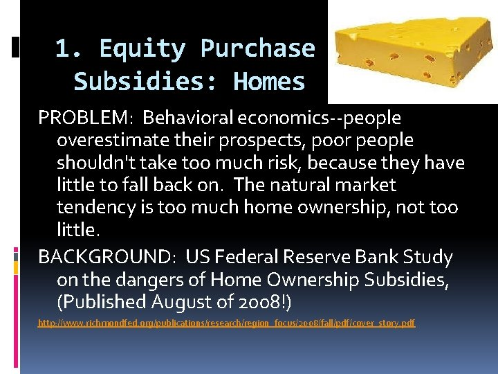 1. Equity Purchase Subsidies: Homes PROBLEM: Behavioral economics--people overestimate their prospects, poor people shouldn't