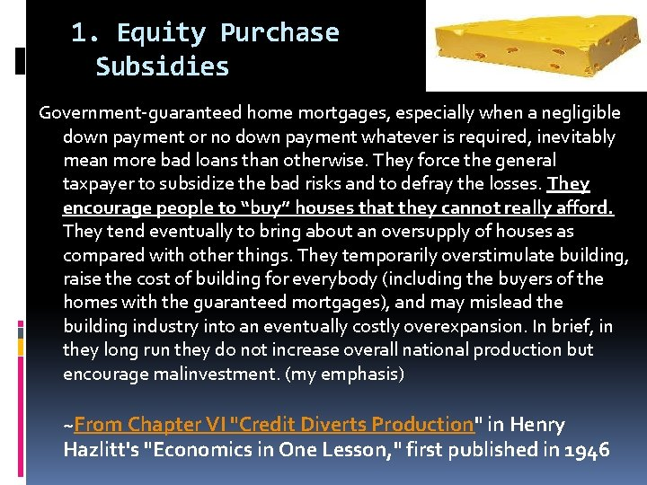 1. Equity Purchase Subsidies Government-guaranteed home mortgages, especially when a negligible down payment or