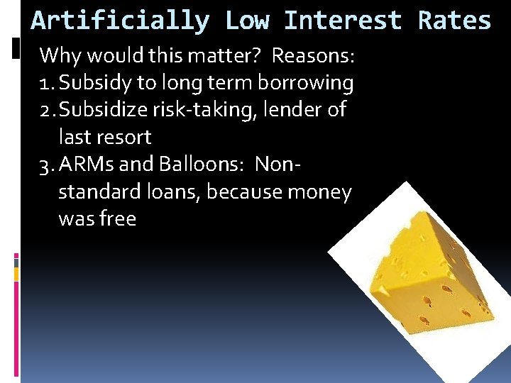 Artificially Low Interest Rates Why would this matter? Reasons: 1. Subsidy to long term