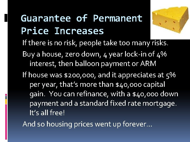 Guarantee of Permanent Price Increases If there is no risk, people take too many