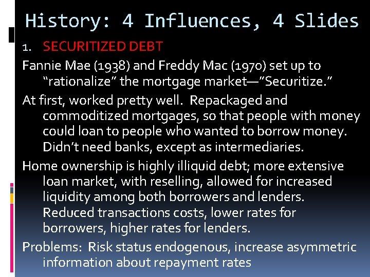 History: 4 Influences, 4 Slides 1. SECURITIZED DEBT Fannie Mae (1938) and Freddy Mac