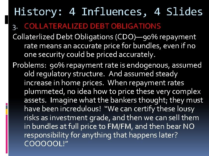 History: 4 Influences, 4 Slides 3. COLLATERALIZED DEBT OBLIGATIONS Collaterlized Debt Obligations (CDO)— 90%