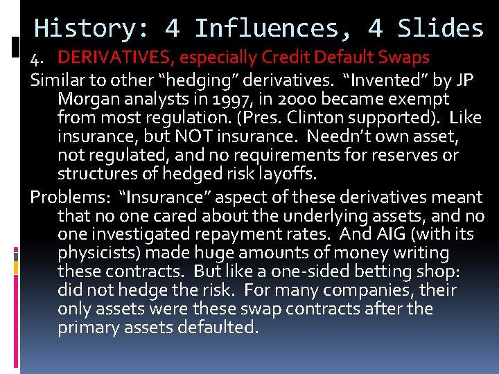 History: 4 Influences, 4 Slides 4. DERIVATIVES, especially Credit Default Swaps Similar to other