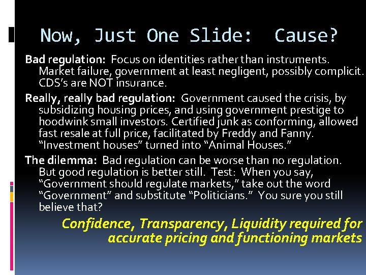 Now, Just One Slide: Cause? Bad regulation: Focus on identities rather than instruments. Market