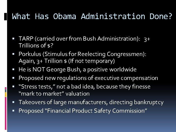 What Has Obama Administration Done? TARP (carried over from Bush Administration): 3+ Trillions of
