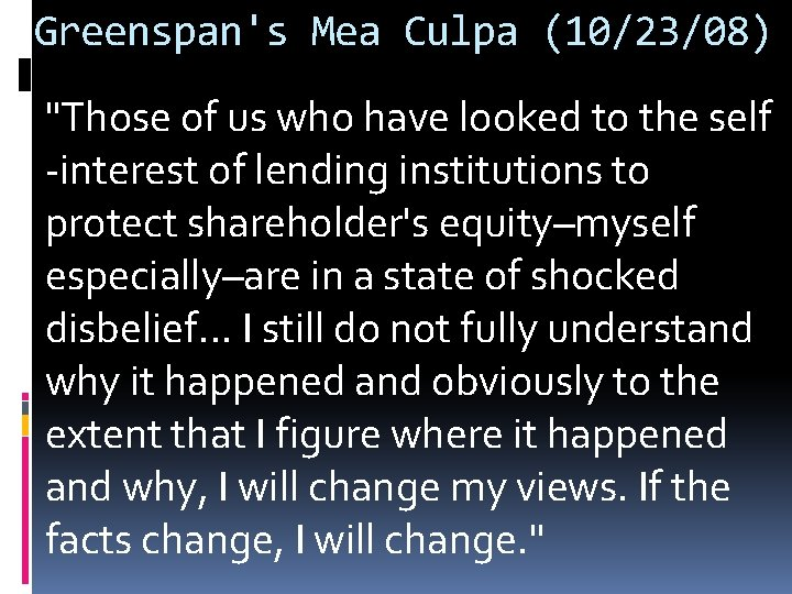 """Greenspan's Mea Culpa (10/23/08) """"Those of us who have looked to the self -interest"""